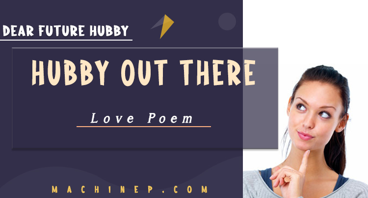 Dear Future Hubby _ Hubby Out There _ Poem by Ahaneku Nkeiruka Portable _ Machinep Graphics