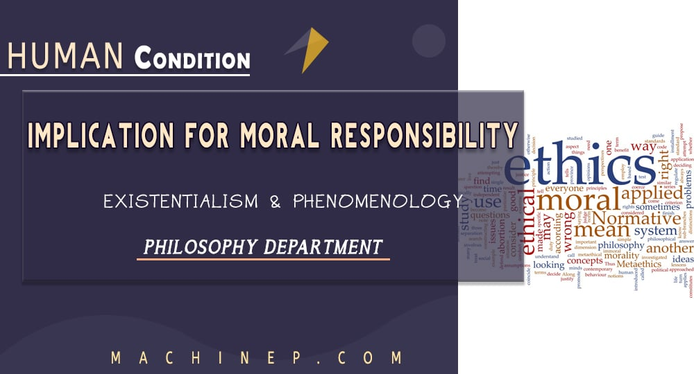 Human Condition: Implication for Moral Responsibility