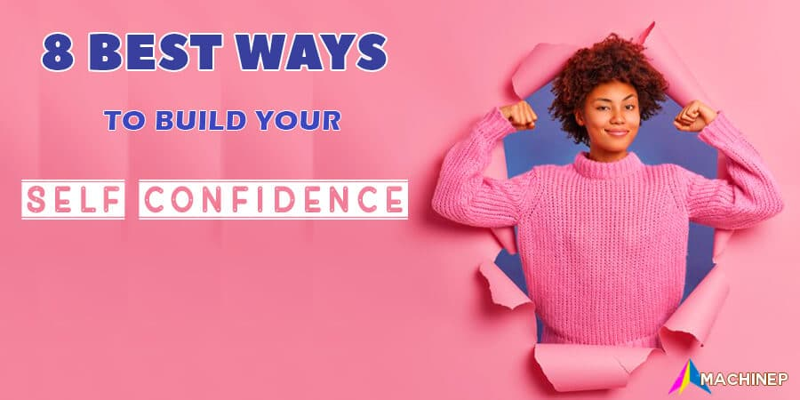 8 Best Ways To Build Your Self-Confidence In One Week