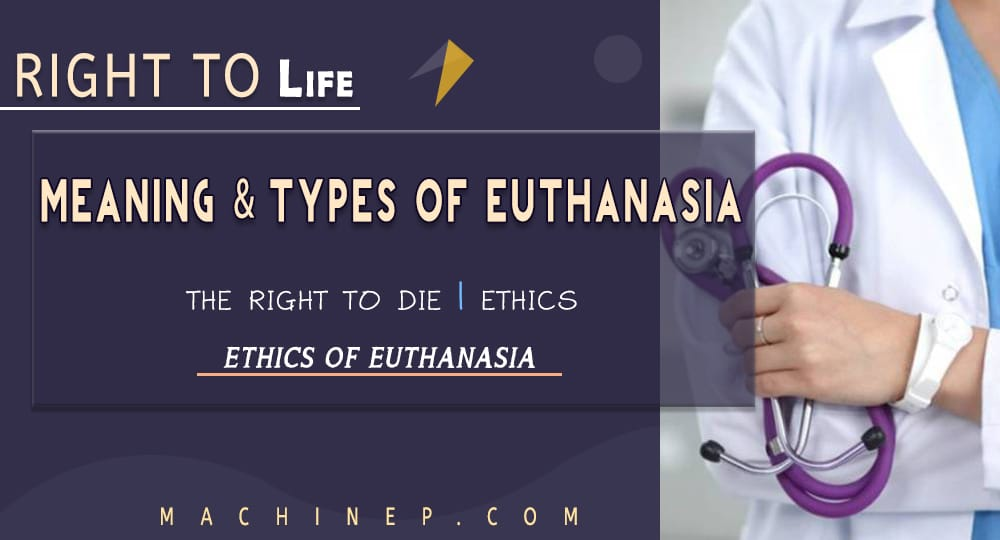 Meaning and Types of Euthanasia: Right to Die or denial of Right to Life
