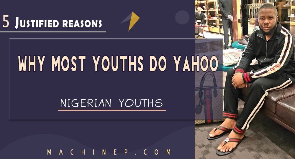 5 JUSTIFIED REASONS WHY MOST NIGERIAN YOUTHS DO YAHOO