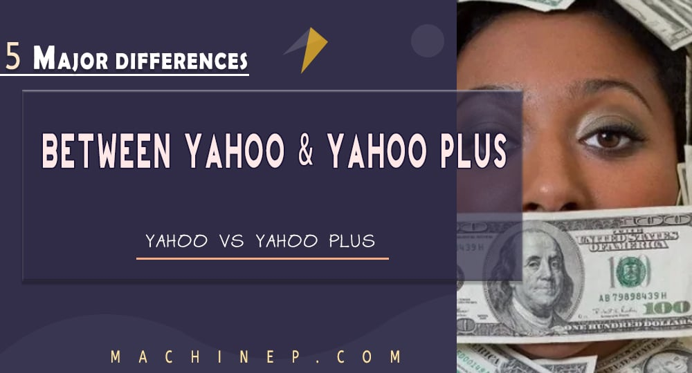 MAJOR DIFFERENCES BETWEEN YAHOO AND YAHOO PLUS