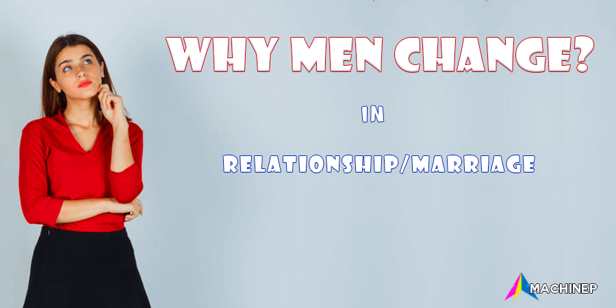 5 Major Reasons why men change in a relationship