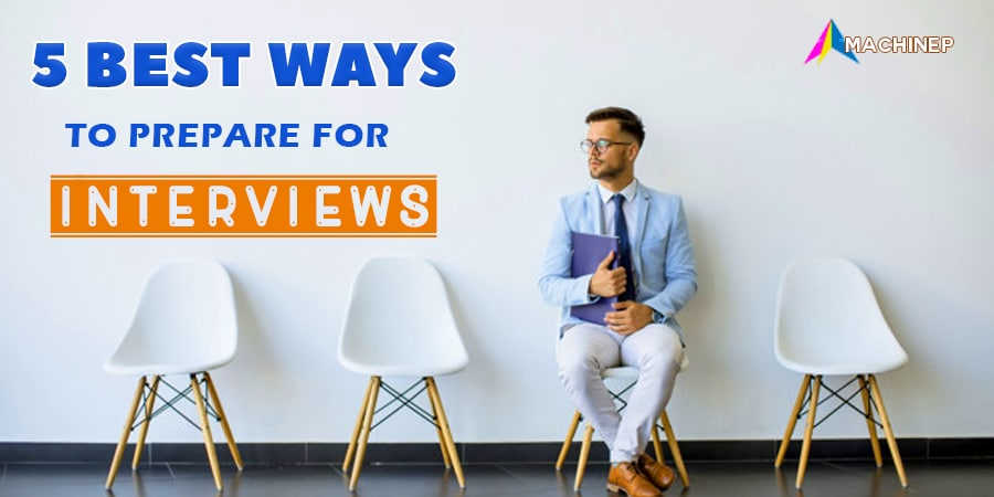 Best Ways To Prepare For Interviews | 5 Step Guide
