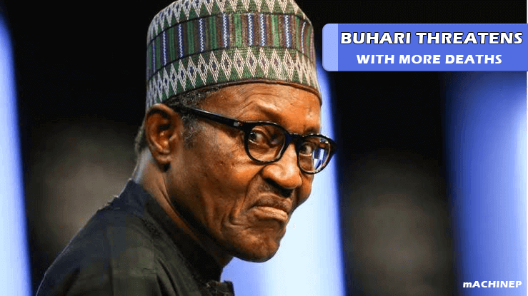 Buhari Threatens Nigerians With More Deaths