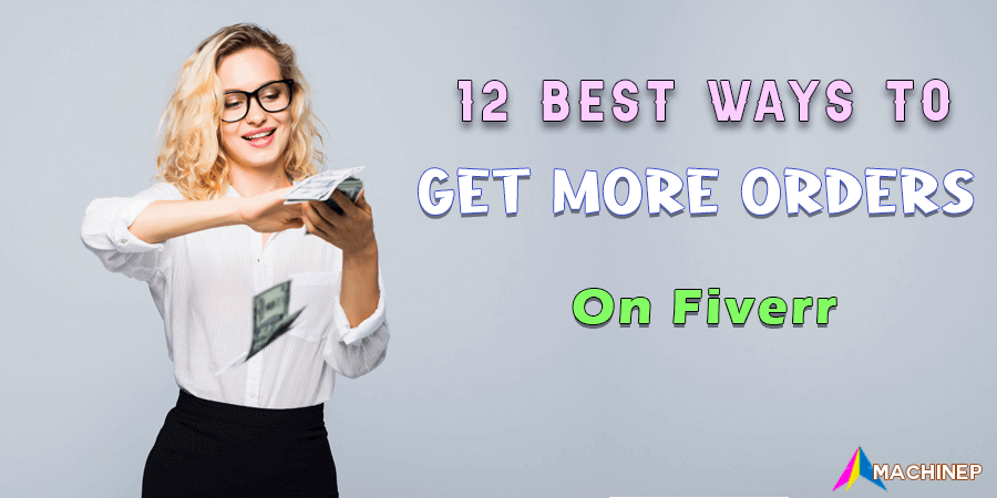 12 Best Ways To Get More Orders On Fiverr In 2021
